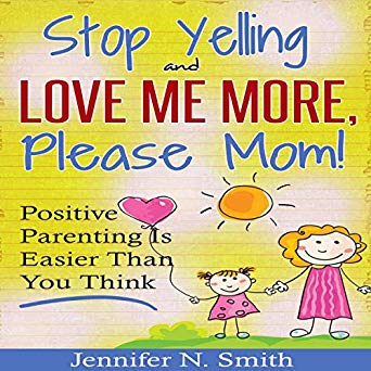 Stop Yelling and Love Me More, Please Mom Audiobook